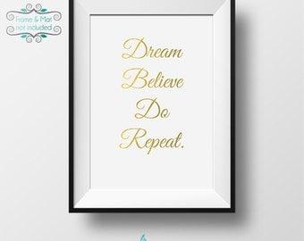 Dream Believe Do Repeat. 5 x 7 inch Gold Foil Print