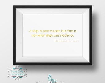 A Ship in Port is safe, But That is not That Ships are Made for. - Grace Hopper Gold Foil 5 x 7 Print