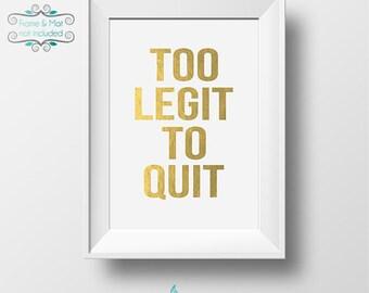 Too Legit to Quit - Bold Font Gold Foil 5 x 7 Print