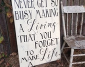 Never get so busy making a Living that you forget to make a Life Large Rustic Distressed Wood Pallet style Sign 24x36