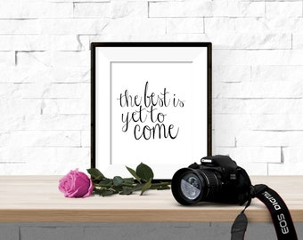 The Best is Yet to Come Script Printable Artwork - 8x10 Digital Download