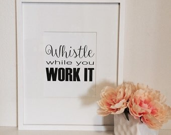 Whistle While You Work It // Typography Print