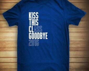 Kiss This Class Goodbye 2016 Shirt - graduation gift, present - ID: 813