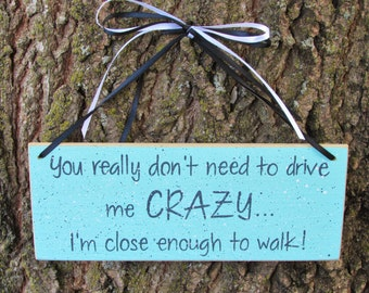 You Really Don't Need To Drive Me Crazy - Hand Painted Wooden Sign