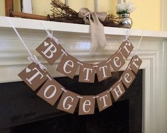 Better Together Wedding Banner Wedding Decoration Better Together Wedding Sign Rustic Wedding Decor- Shabby Chic- Vintage  CUSTOM Colors