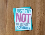Engagement Congratulations Card | Just Try Not to Murder Each Other Funny Snarky Sarcastic Best Wishes Wedding Just Married Bride Groom Card