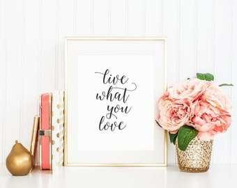 Live What You Love, Modern Art Quote, Art Print in Hand Lettered Calligraphy