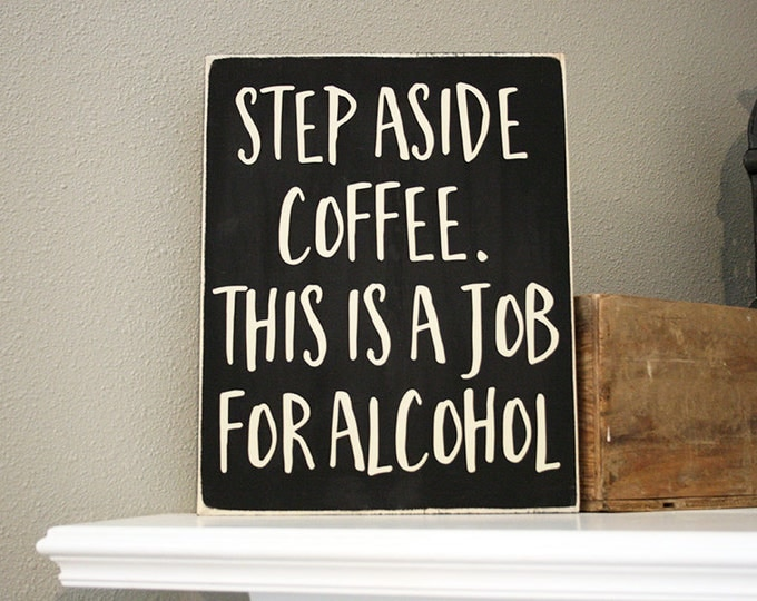 "12x14"" Step Aside Coffee This Is A Job For Alcohol Wood Sign - Bar - Man Cave - Funny Wood Sign - Mocha - Margarita - Martini - Beer - Home"
