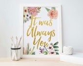 Printable Art, It Was Always You, Gold Foil Art Print, Romantic, Floral Printable, Printable, Couples Gift, Bedroom Printable, Couples Sign