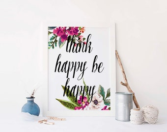Think Happy Be Happy, Floral Printable, Inspirational Print, Printable Art, Printable Quotes ,Motivational Print, Instant Download