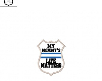 Mommy/Mom Life Matters - Police - Badge Applique 4 x 4 and 5 x 7 Embroidery Design -   DIGITAL Embroidery DESIGN
