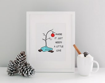 Printable Art, Digital Download, Maybe it just needs a little love, charlie brown christmas tree, printable christmas