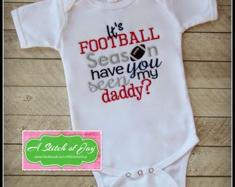 Infant Football Bodysuit or Shirt, It's Football Season Have You Seen My Daddy, Daddy Loves Football, Embroidered Appliqué Bodysuit or Shirt