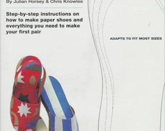 The Paper Shoe Book: Everything You Need to Make Your Own Pair of Paper Shoes