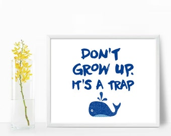 Don't Grow Up, It's a Trap Print, baby boy nursery, playroom printable, wall art decor, digital print, room decor,