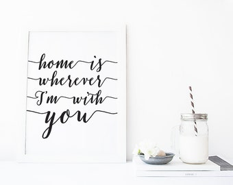 printable art, Home is wherever im with you, typography print, printable quote, quote poster, home sweet home, black and white print