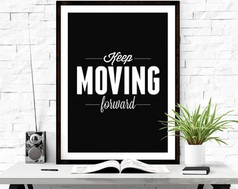 Printable Quote Art, Motivation Poster, Keep Moving Forward, Printable Art, Black And White Print, Quote Prints, DIGITAL DOWNLOAD ART