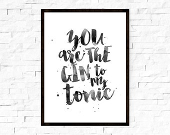 Printable Quote Art, You Are The Gin To My Tonic, Printable Art, Typography Poster, Motivational Poster, Quote Prints, Digital Download Art