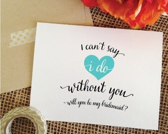 I can't say i do without you will you be my bridesmaid gift bridesmaid proposal maid of honor proposal, will you be my maid of honor card