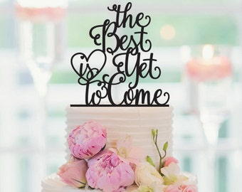 The Best Is Yet To Come, Wedding Cake Topper, Wedding Decor, Modern Cake Topper, Engagement Cake Topper, 065