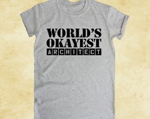 architect shirt, worlds okayest architect, architect gift, architecture gifts, birthday gift, birthday present, funny, tees, gifts
