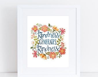 Kindness Generates Kindness Print, Kindness art print, 8x10 art print, flowers art print, hand lettered art, 8x10 wall art flowers, kind art