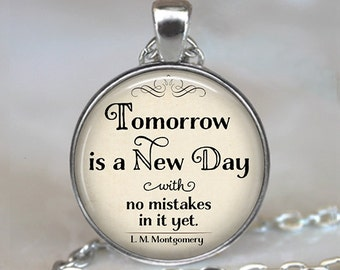 Tomorrow is a New Day with no mistakes in it quote necklace, L.M. Montgomery quote necklace, Anne of Green Gables literary quote