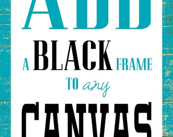 Add a BLACK Frame to ANY CANVAS (Traditional or Leather Canvas)