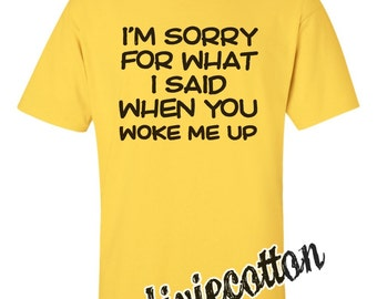 Im Sorry For What I Said When You Woke Me Up Need Sleep Deprived Tired Funny Exhausted Not A Morning Person Gift T-shirt