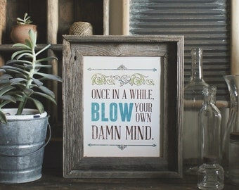 Once in a While, Blow Your Own Damn Mind - 8 x 10 Print