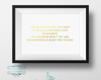 Never Fear Being the First to Build Something New Amateur and Professionals Gold Foil 5 x 7 Print