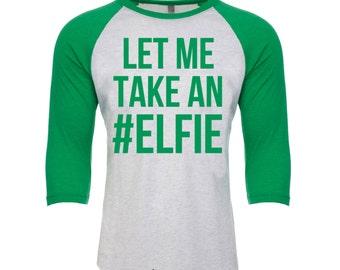 Let Me Take An Elfie. #ELFIE. Elf Shirt. Elf Baseball Tee. Funny Christmas. Elf Christmas Shirt. Christmas Stocking. Christmas Gift. Elf.