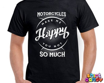Funny Motorcycle Shirt Motorcycles Make Me Happy You Not So Much T Shirt Motorcycle Lover Shirt For Biker Motorbike Mens Tee DN-76