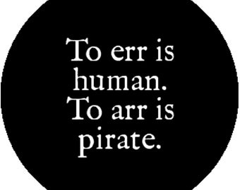 New 1 Inch 25mm Badge Button Pin to Err Is Human to Arr Is Pirate Cute Funny Fun Joke Humor Gift