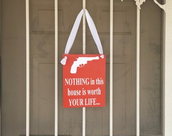 """Nothing In This House Is Worth Your Life, 14""""x11"""", No Tresspassing Sign"""