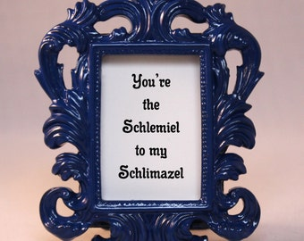 Custom Framed Quote Laverne & Shirley Schlemiel to my Schlimazel home decor gift office desk decor funny humorous friendship quote yiddish