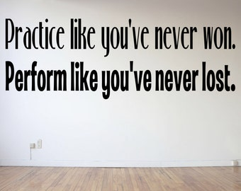 Practice like you've never won, Perform like you've never lost, Dance, Cheer, Gymnastics, Wall Art Vinyl Decal Sticker