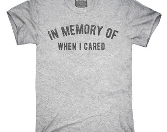 In Memory Of When I Cared T-Shirt, Hoodie, Tank Top, Gifts