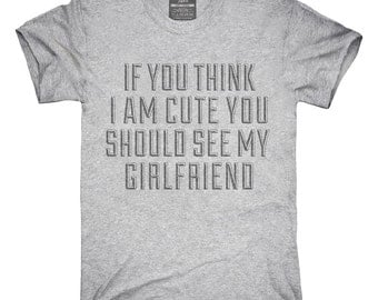 If You Think I'm Cute You Should See My Girlfriend T-Shirt, Hoodie, Tank Top, Gifts