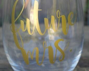 Future Mrs. Stemless Wine Glass*Bridal Gift Wine Glass* Bride Stemless Wine Glass*Engagement Gift*Bridal Shower Gift*Future Mrs Custom Glass