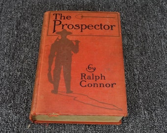 The Prospector A Tale Of The Crow's Nest Pass By Ralph Connor C.1904