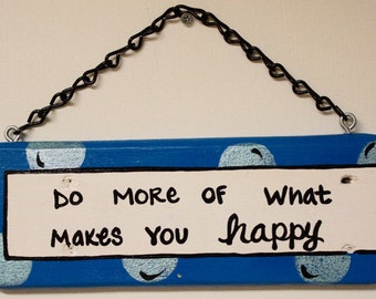 Do more of what makes you happy - Message Plaque