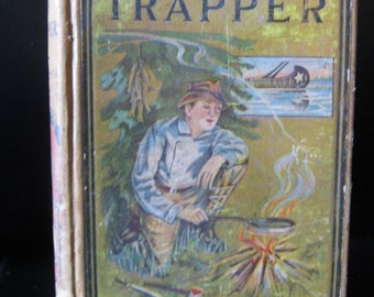 The Boy Trapper By Harry Castlemon, Entered 1878 To The Office Of The Librarian At Washington, Hardcover Book Of Fiction, No Copyright Date