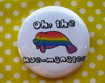 Oh, the hue-manatee - 2.25 inch pinback button badge