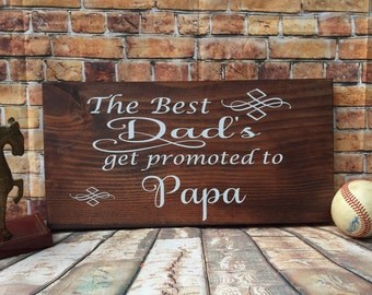 The best dads get promoted to Papa stained wooden sign-