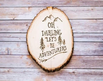 "Custom Wood-Burned Wall Art ""Oh Darling, Let's Be Adventurers"" quote"