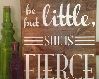 IN STOCK - Espresso - Though She Be But Little, She is Fierce Sign / Board