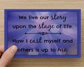 We live our story upon the stage of life~Greeting Card~affirmation, card for thespians, drama students, self-esteem quote, inspiration
