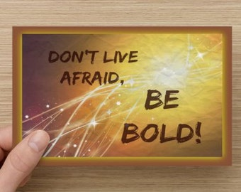 Don't Live Afraid Be Bold, positivity greeting card, celebrate, inspire, empower/encourage, direct sellers, women/men, graduate, self-esteem