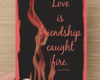 Love Is Friendship Caught Fire~for lovers, anniversary for him/her, couples, spouse significant others, boyfriend, girlfriend